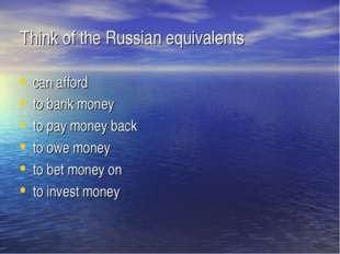 Think of the Russian equivalents can afford to bank money to pay money back t