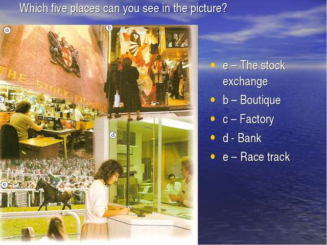 Which five places can you see in the picture? e – The stock exchange b – Bout...