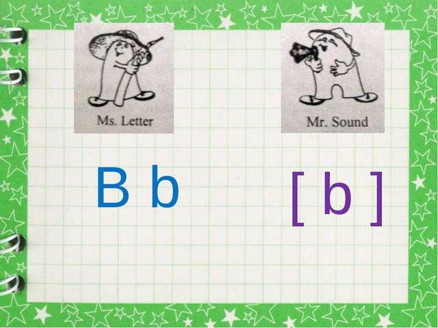 B b [ b ]