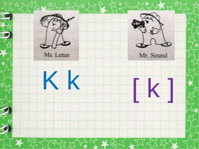 K k [ k ]