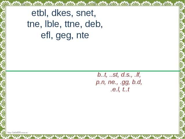 etbl, dkes, snet, tne, lble, ttne, deb, efl, geg, nte b..t, ..st, d.s., .lf,...