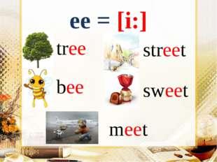 ee = [i:] tree bee street sweet meet