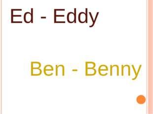 Ed - Eddy Ben - Benny