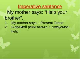 "Imperative sentence My mother says: ""Help your brother"". My mother says: - Pr"