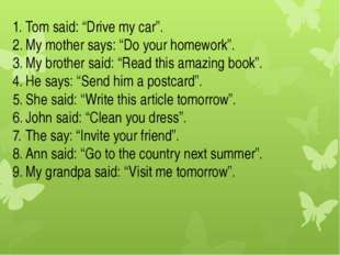 "Tom said: ""Drive my car"". My mother says: ""Do your homework"". My brother said"