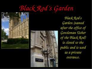 Black Rod's Garden Black Rod's Garden (named after the office of Gentleman Us