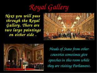 Royal Gallery Next you will pass through the Royal Gallery. There are two lar