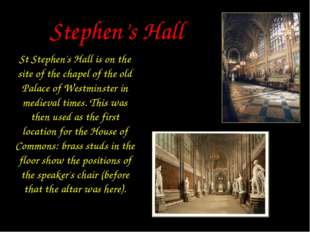 Stephen's Hall St Stephen's Hall is on the site of the chapel of the old Pala