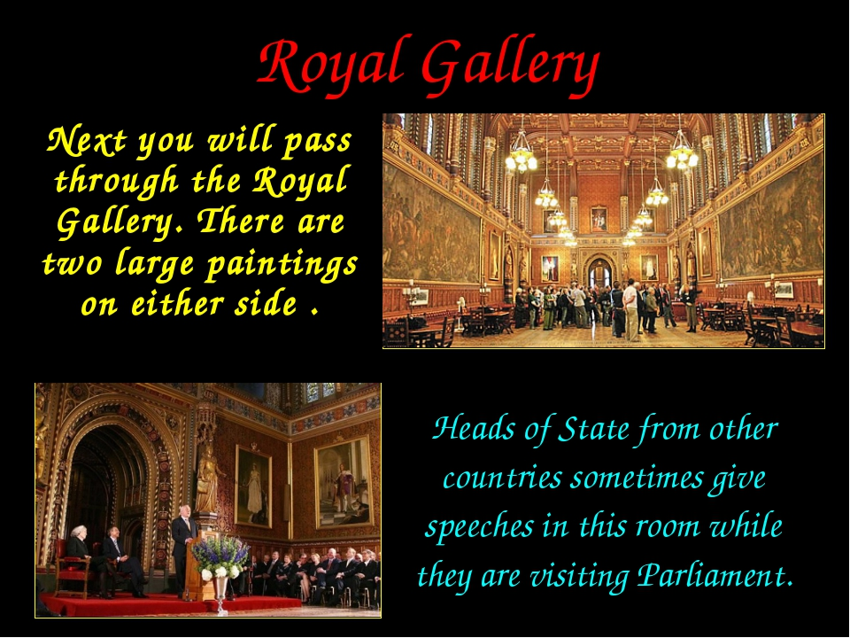 Royal Gallery Next you will pass through the Royal Gallery. There are two lar...