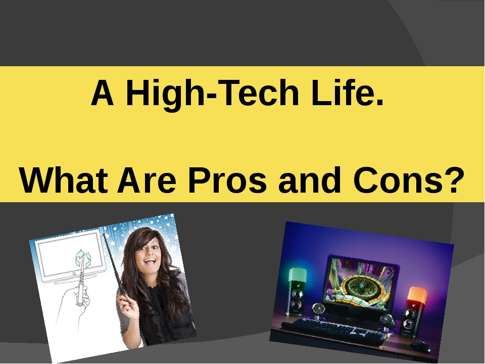 A High-Tech Life. What Are Pros and Cons?