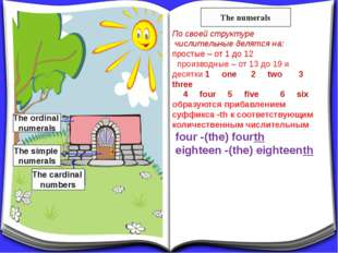 The cardinal numbers The simple numerals The ordinal numerals По своей структ