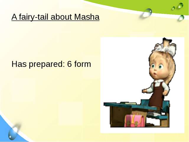 A fairy-tail about Masha Has prepared: 6 form