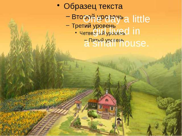 One day a little girl lived in a small house.