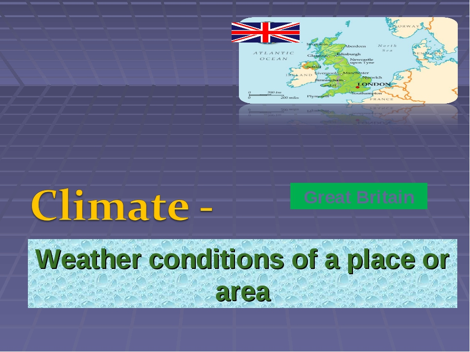 Weather conditions of a place or area Great Britain