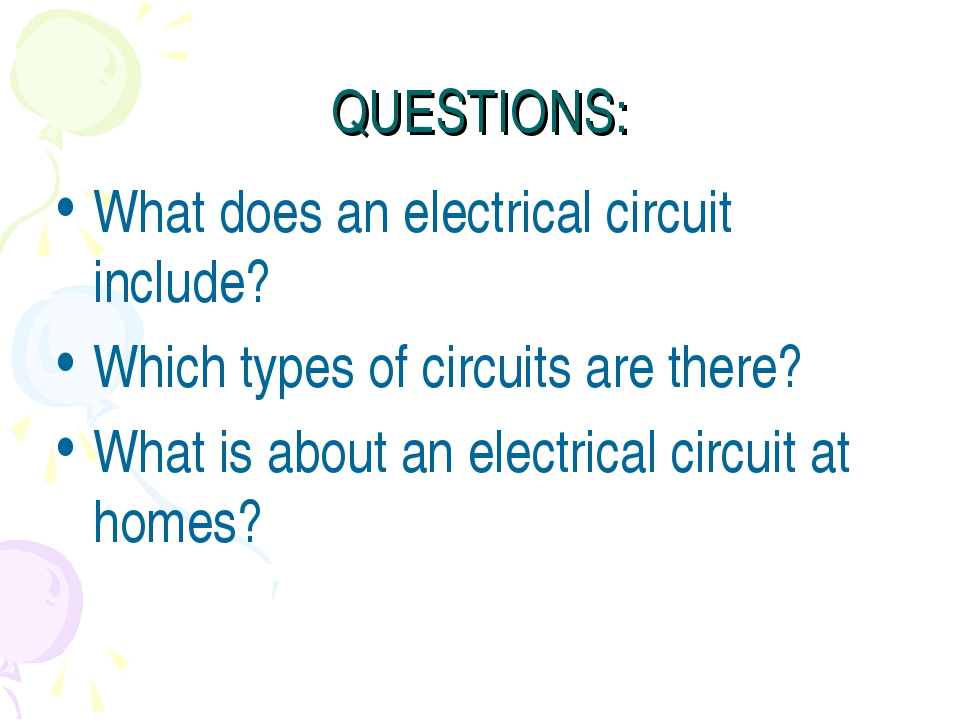 QUESTIONS: What does an electrical circuit include? Which types of circuits a...