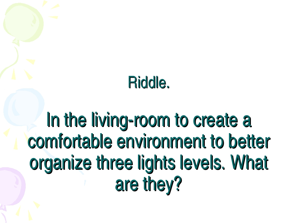 Riddle. In the living-room to create a comfortable environment to better orga...