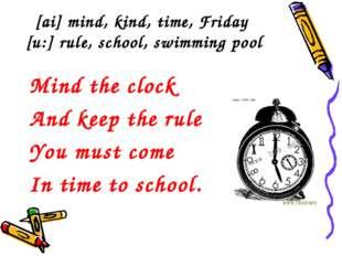 [ai] mind, kind, time, Friday [u:] rule, school, swimming pool Mind the clock