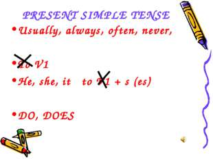 PRESENT SIMPLE TENSE Usually, always, often, never, To V1 He, she, it to V1 +