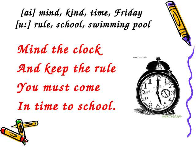 [ai] mind, kind, time, Friday [u:] rule, school, swimming pool Mind the clock...