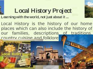 Local History Project Learning with the world, not just about it ... Local Hi