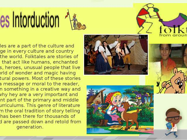 Folktales are a part of the culture and heritageineveryculture and country a...
