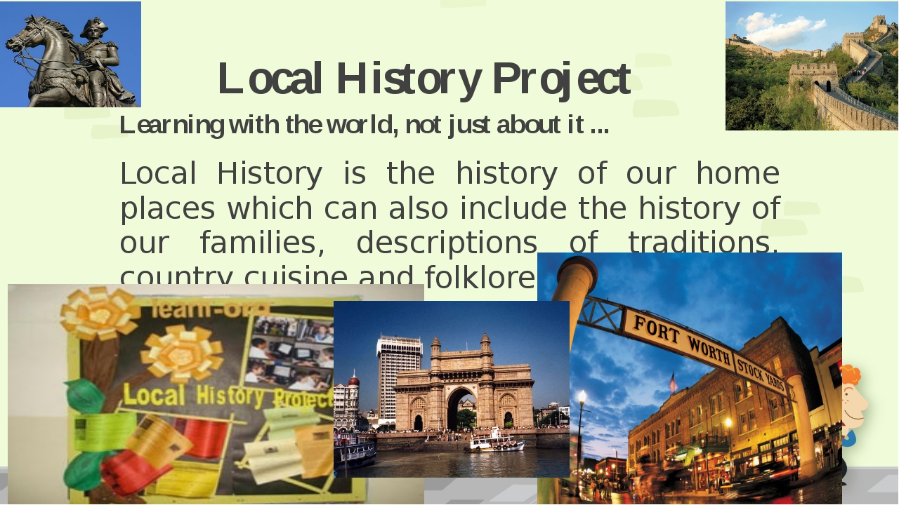 Local History Project Learning with the world, not just about it ... Local Hi...
