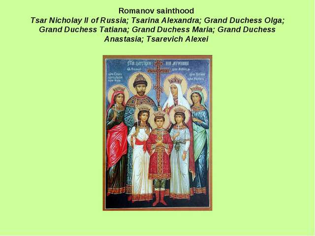 Romanov sainthood Tsar Nicholay II of Russia; Tsarina Alexandra; Grand Duches...