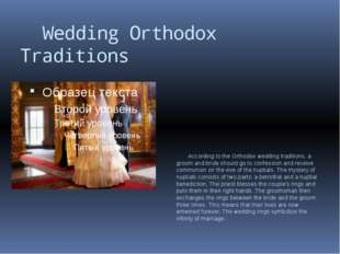 Wedding Orthodox Traditions According to the Orthodox wedding traditions, a