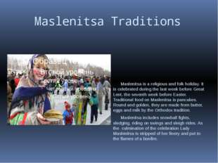 Maslenitsa Traditions Maslenitsa is a religious and folk holiday. It is cele