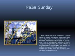 Palm Sunday Palm Sunday falls on the week before Easter. In Russia the custo