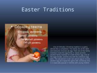 Easter Traditions One of Orthodox Christmas tradition is a game, almost like