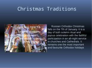Christmas Traditions Russian Orthodox Christmas falls on the 7th of January.