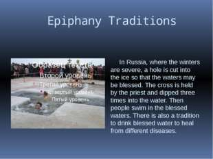 Epiphany Traditions In Russia, where the winters are severe, a hole is cut i