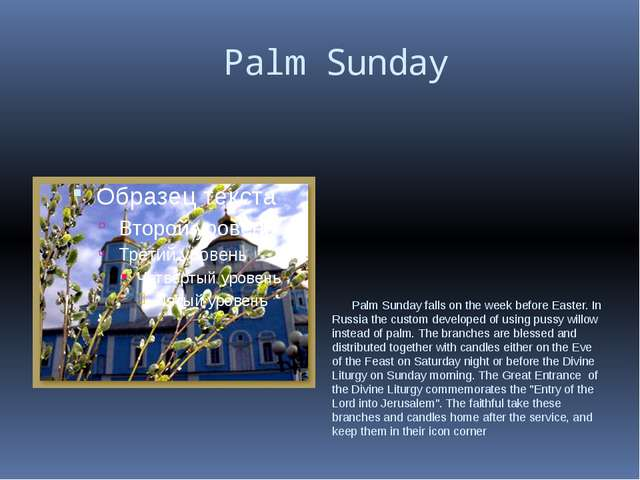Palm Sunday Palm Sunday falls on the week before Easter. In Russia the custo...