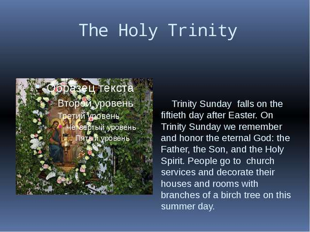 The Holy Trinity Trinity Sunday falls on the fiftieth day after Easter. On T...