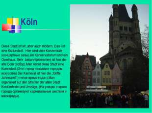 Köln Diese Stadt ist alt ,aber auch modern. Das ist eine Kulturstadt. Hier si