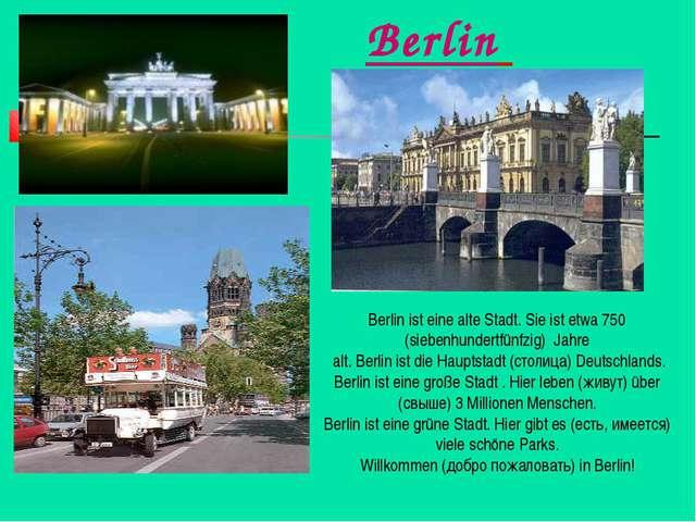 Berlin Berlin ist eine alte Stadt. Sie ist etwa 750 (siebenhundertfünfzig) Ja...