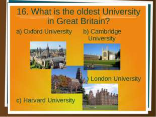 16. What is the oldest University in Great Britain? a) Oxford University b) C