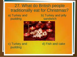 27. What do British people traditionally eat for Christmas? a) Turkey and pud