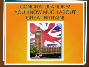 CONGRATULATIONS! YOU KNOW MUCH ABOUT GREAT BRITAIN!