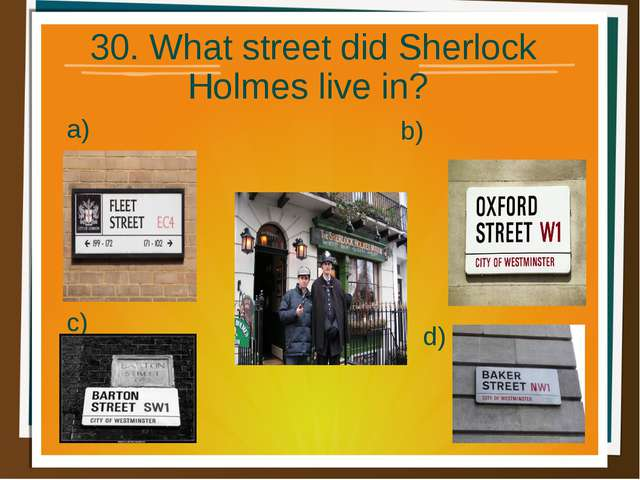 30. What street did Sherlock Holmes live in? a) b) d) c)