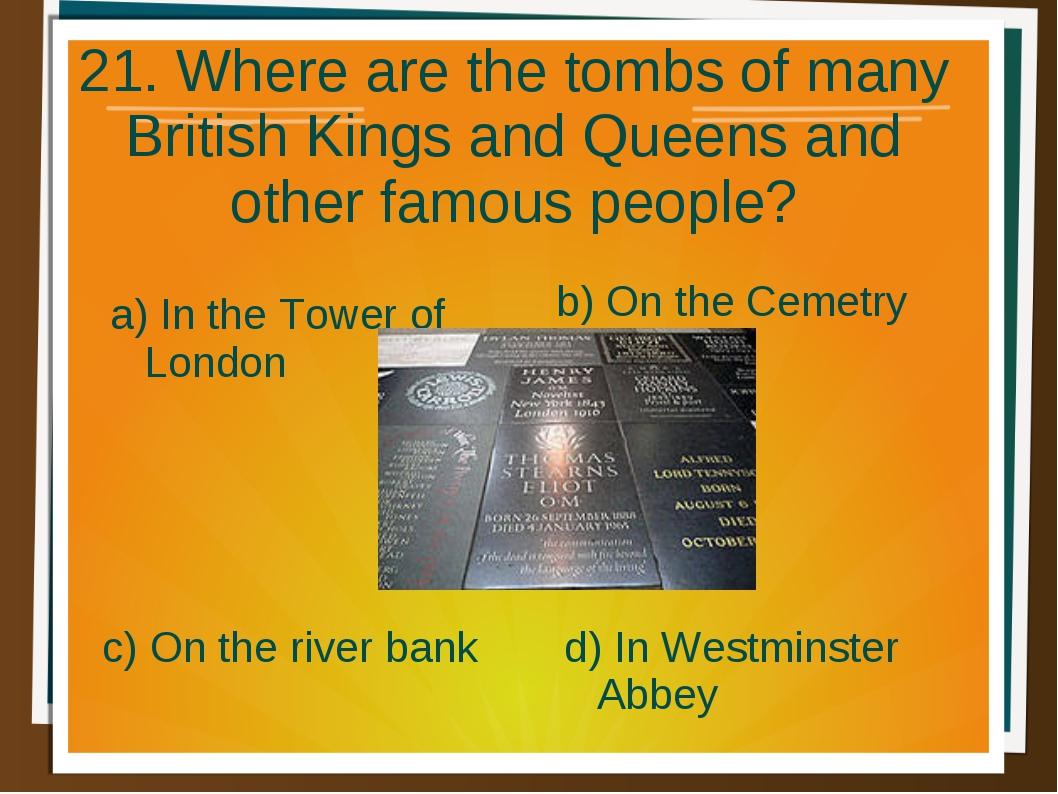 21. Where are the tombs of many British Kings and Queens and other famous peo...