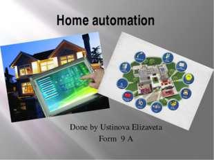 Home automation Done by Ustinova Elizaveta Form 9 A