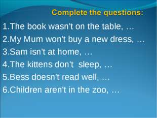 1.The book wasn't on the table, … 2.My Mum won't buy a new dress, … 3.Sam isn