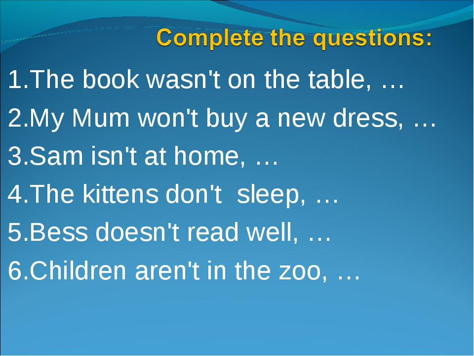 1.The book wasn't on the table, … 2.My Mum won't buy a new dress, … 3.Sam isn...