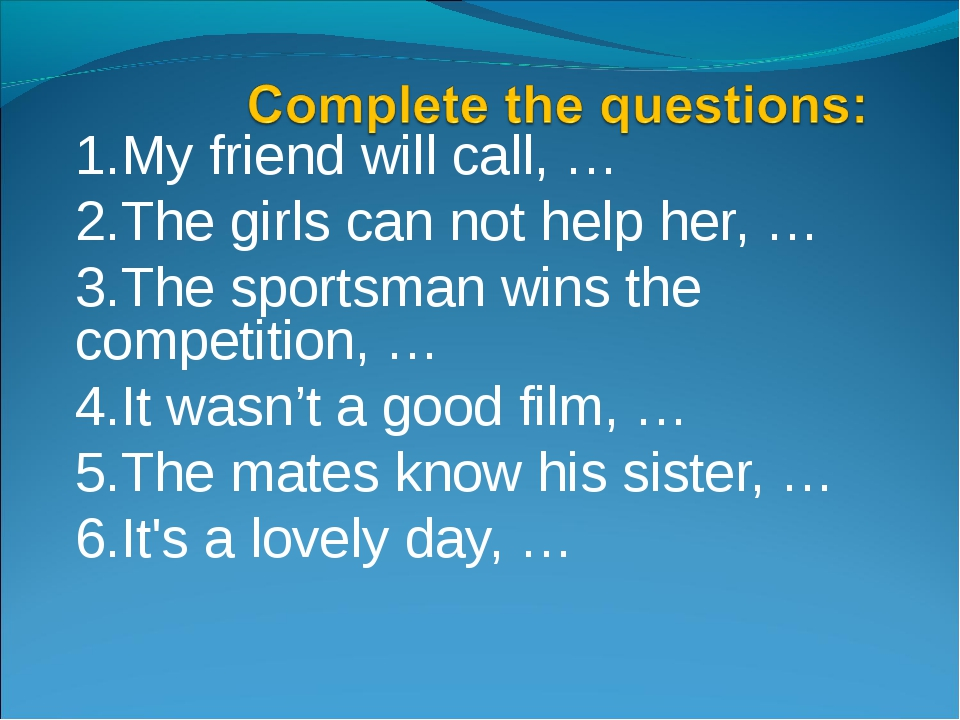 1.My friend will call, … 2.The girls can not help her, … 3.The sportsman wins...