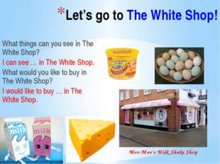 Let's go to The White Shop! What things can you see in The White Shop? I can