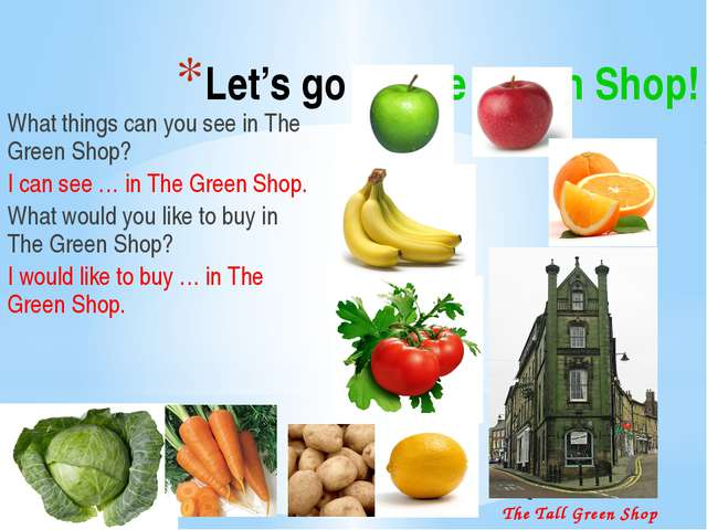 Let's go to The Green Shop! What things can you see in The Green Shop? I can...