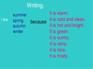 Writing. I like summer spring autumn winter because it is warm. it is cold a
