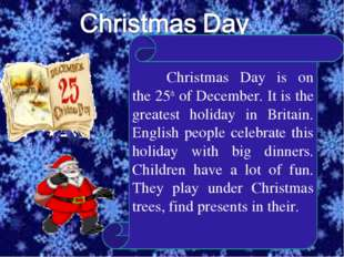 Christmas Day is on the 25th of December. It is the greatest holiday in Brit